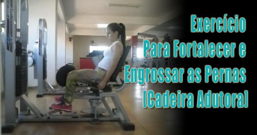 Exercício Para Fortalecer e Engrossar as Pernas Cadeira Adutora