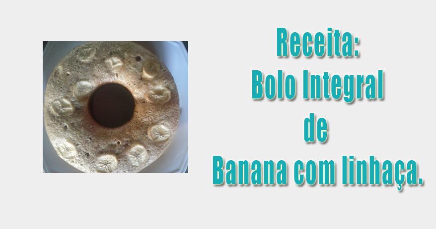 Receita - Bolo integral de banana com linhaça